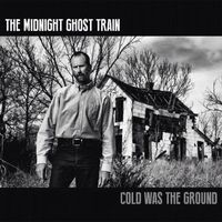 The Midnight Ghost Train - Cold Was the Night