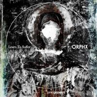 Orphx - Learn to Suffer EP