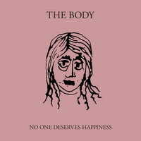 The Body - No One Deserves Happiness - 2016