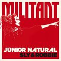 Junior Natural + Sly & Robbie - Militant