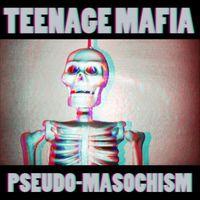 Teenage Mafia - Pseudo-Masochism