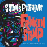 Satan's Pilgrims - Frankenstomp (Singles, Rarities and More 1993-2014)