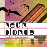 Neon Blonde - Chandeliers In The Savannah