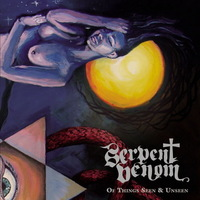 Serpent Venom - Of Things Seen & Unseen - 2014