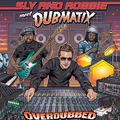 Sly & Robbie meet Dubmatix - Overdubbed