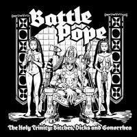 Battle Pope - The Holy Trinity: Bitches, Dicks and Gonorrhea