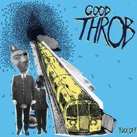Good Throb - Fuck Off