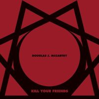 Douglas J. McCarthy - Kill Your Friends (EBM / Deep House / Synth / Techno)