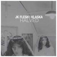 JK Flesh / Klaska - Halved EP
