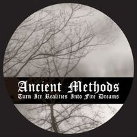 Ancient Methods - Turn Ice Realities into Fire Dreams