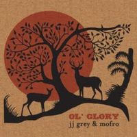JJ Grey & Mofro - Ol' Glory