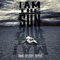 I am the Sun - Drink, Destroy, Repeat
