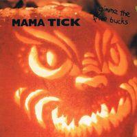 Mama Tick - Gimme the Five Bucks