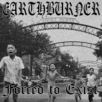 Earthburner - Forced to Exist - 2014