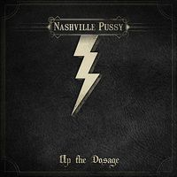 Nashville Pussy - Up the Dosage (Deluxe Edition)