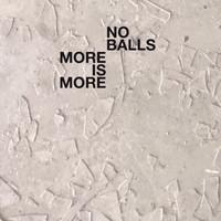 No Balls - More is More