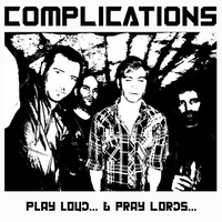 Complications - Play Loud... & Pray Lords