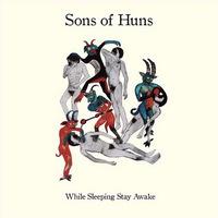 Sons of Huns - While Sleeping Stay Awake - 2015