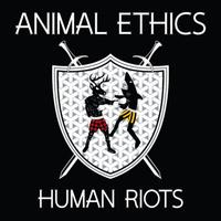 Animal Ethics - Human Riots