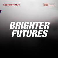 God Bows to Math - Brighter Futures
