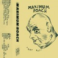 Maximum Roach - Dry Rot