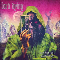 Lord Dying - Summon the Faithless - 2013