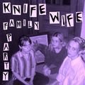 Knife Wife - Family Party