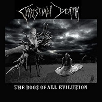 Christian Death - The Root of All Evilution - 2015