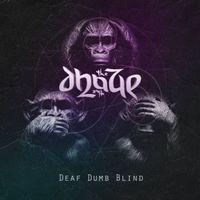 The Dhaze - Deaf Dumb Blind