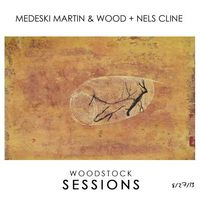 Medeski, Martin & Wood + Nels Cline - Woodstock Sessions Vol. 2