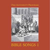 The Austerity Program - Bible Songs 1