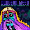 Dungeon Weed - Mind Palace of the Mushroom God