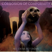 Corrosion of Conformity - No Cross No Crown - 2018