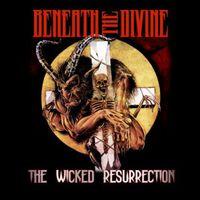 Beneath the Divine - The Wicked Resurrection
