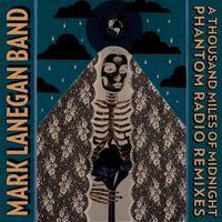 Mark Lanegan - A Thousand Miles of Midnight Phantom Radio Remixes