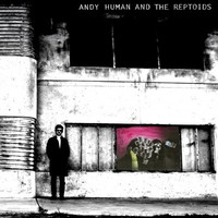 Andy Human And The Reptoids - Andy Human And The Reptoids