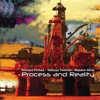 Richard Pinhas, Tatsuya Yoshida, Masami Akita - Process and Reality