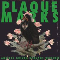 Plaque Marks - Anxiety Driven Nervous Worship