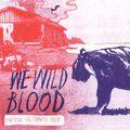 We Wild Blood