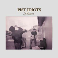 Pist Idiots - Princes EP