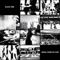 Black Time - Aerial Gobs Of Love
