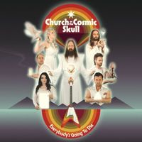 Church of the Cosmic Skull - Everybody's Going to Die