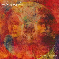 Today is the Day - Animal Mother - 2014