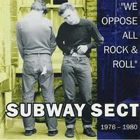 Subway Sect - We Oppose All Rock And Roll