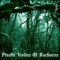 Plastic Violins of Darkness - Spiral