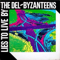 Del-Byzanteens - Lies To Live By