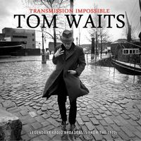 Tom Waits - Transmission Impossible: Legendary Broadcasts from the 1970s