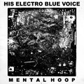 His Electro Blue Voice - Mental Hoop