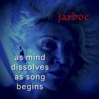Jarboe - As Mind Dissolves As Song Begins