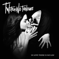 Twitching Tongues - In Love There is No Law - 2013